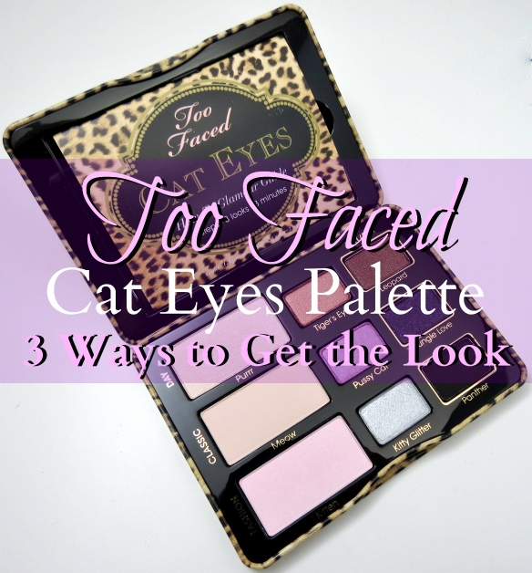 Too Faced Cat Eyes Palette – 3 Ways to Get the Look! {Tutorial}