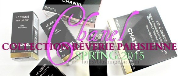 Chanel Collection Reverie Parisienne Swatches Review Spring 2015