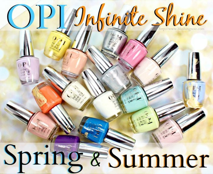 OPI Spring & Summer Infinite Shine 2015 Nail Polish Swatches + Review